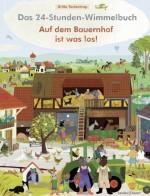 Das 24-Stunden-Wimmelbuch - Auf dem Bauernhof ist was los - von Britta Teckentrup