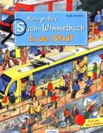 Mein großes Such-Wimmelbuch – In der Stadt - von Guido Wandrey