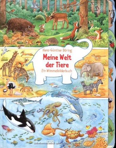 Meine Welt der Tiere: Ein Wimmelbilderbuch