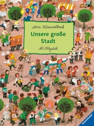 Unsere große Stadt - Mein Wimmelbuch von Ali Mitgutsch