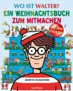 Wo ist Walter - Ein Weihnachtsbuch zum Mitmachen - Weihnachtsbeschäftigungsbuch - von Martin Handford