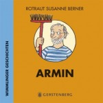 Armin. Wimmlinger Geschichten von Rotraut Susanne Berner