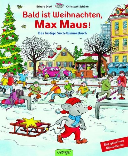 Bald ist Weihnachten, Max Maus - Das lustige Such-Wimmelbuch von Erhard Dietl und Christoph Schöne