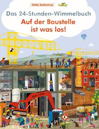Das 24-Stunden-Wimmelbuch. Auf der Baustelle ist was los - von Britta Teckentrup