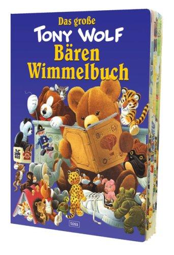 Das große Tony-Wolf-Bären-Wimmelbuch