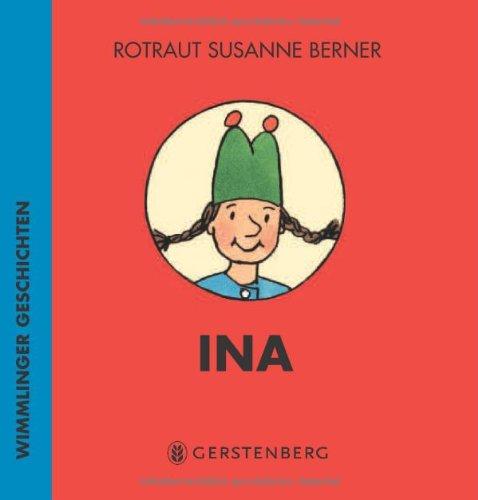 Ina. Wimmlinger Geschichten - von Rotraut Susanne Berner