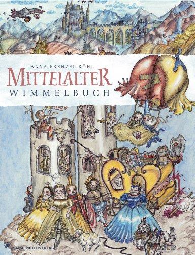 Mittelalter Wimmelbuch - Wimmelgeschichten von und für Ritter und Prinzessinnen - von Anna Frenzel-Rühl