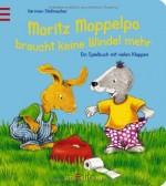 Moritz Moppelpo braucht keine Windel mehr - Ein Spielbuch mit vielen Klappen - von Hermien Stellmacher