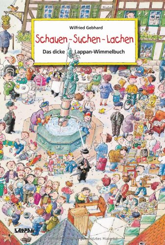 Schauen – Suchen – Lachen. Das dicke Lappan-Wimmelbuch von Wilfried Gebahrd