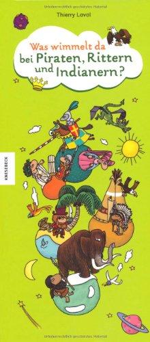 Was wimmelt da bei Piraten, Rittern und Indianern - Ein Wimmelbuch von Thierry Laval