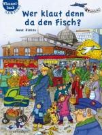 Wer klaut denn da den Fisch - Hamburg-Wimmelbuch - von Anne Rieken
