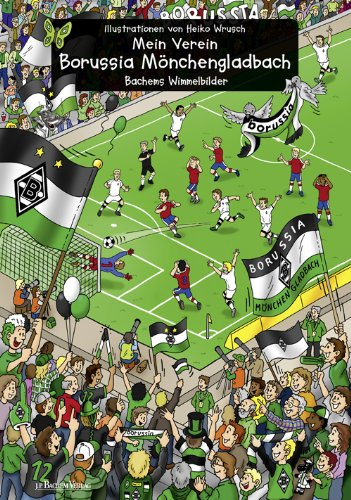 Mein Verein Borussia Mönchengladbach - Bachems Wimmelbilder - von Heiko Wrusch