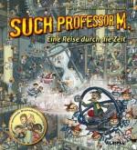Such Professor M. - Eine Reise durch die Zeit - von Sören Tomas und Karsten Mungo Madsen