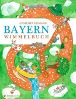 Bayern Wimmelbuch von Annegret Reimann