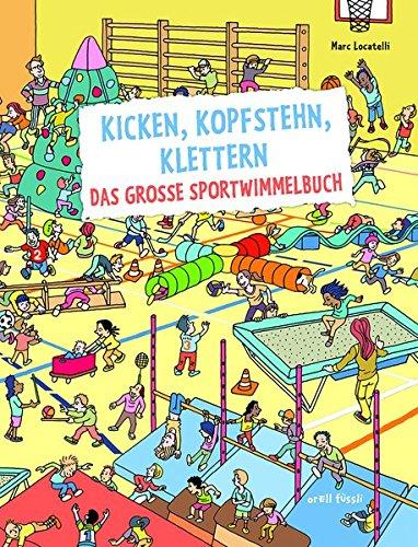 Kicken, Kopfstehn, Klettern. Das große Sportwimmelbuch von Marc Locatelli