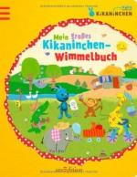 Kikaninchen – Mein großes Kikaninchen-Wimmelbuch