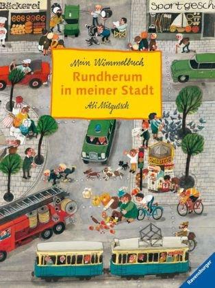 Rundherum in meiner Stadt - Mein Wimmelbuch von Ali Mitgutsch