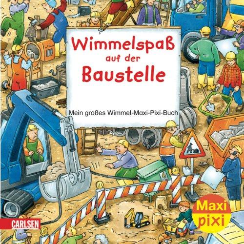 Wimmelspaß auf der Baustelle - Mein großes Wimmel-Maxi-Pixi-Buch