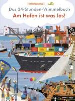 Das 24-Stunden-Wimmelbuch - Am Hafen ist was los - von Britta Teckentrup